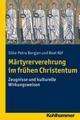 Märtyrerverehrung im frühen Christentum