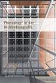 Photoshop® in der Architekturgrafik