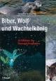 Biber, Wolf und Wachtelkönig