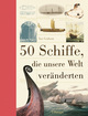50 Schiffe, die unsere Welt veränderten