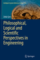 Philosophical, Logical and Scientific Perspectives in Engineering