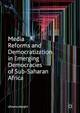 Media Reforms and Democratization in Emerging Democracies of Sub-Saharan Africa