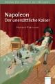 Napoleon - Der unersättliche Kaiser