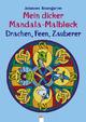 Mein dicker Mandala-Malblock: Drachen, Feen, Zauberer
