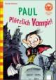 Paul - Plötzlich Vampir!