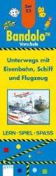 Unterwegs mit Eisenbahn, Schiff und Flugzeug