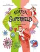 Mein Körper ist ein Superheld. Wie unser Immunsystem Krankheiten abwehrt