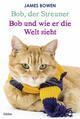 Bob, der Streuner/Bob und wie er die Welt sieht