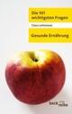 Die 101 wichtigsten Fragen - Gesunde Ernährung