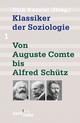 Klassiker der Soziologie Bd. 1: Von Auguste Comte bis Alfred Schütz