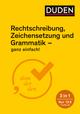 Rechtschreibung, Zeichensetzung und Grammatik - ganz einfach!