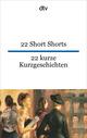 22 Short Shorts, 22 kurze Kurzgeschichten