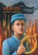 Merlin und die Feuerproben 3. Buch