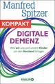 Digitale Demenz - Wie wir uns und unsere Kinder um den Verstand bringen