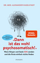 'Dann ist das wohl psychosomatisch!'