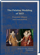 The Palatine Wedding of 1613: Protestant Alliance and Court Festival