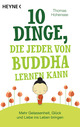 10 Dinge, die jeder von Buddha lernen kann