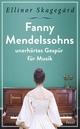 Fanny Mendelssohns unerhörtes Gespür für Musik