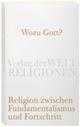 Wozu Gott? Religion zwischen Fundamentalismus und Fortschritt