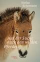 Auf der Suche nach den wilden Pferden