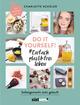 Do it yourself! Einfach plastikfrei leben: Selbstgemacht statt gekauft