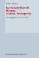 Kleine Schriften, Teil 3: Mystica, Orphica, Phythagorica