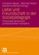 Liebe und Freundschaft in der Sozialpädagogik