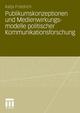 Publikumskonzeptionen und Medienwirkungsmodelle politischer Kommunikationsforschung