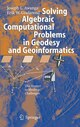 Solving Algebraic Computational Problems in Geodesy and Geoinformatics