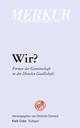 MERKUR Deutsche Zeitschrift für europäisches Denken. Wir? Formen der Gemeinschaft in der liberalen Gesellschaft.