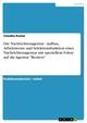 Die Nachrichtenagentur - Aufbau, Arbeitsweise und Selektionsfunktion einer Nachrichtenagentur mit speziellem Fokus auf die Agentur 'Reuters'