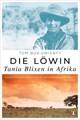 Die Löwin. Tania Blixen in Afrika