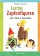 Lustige Zapfenfiguren für kleine Künstler. Das Bastelbuch mit 20 Figuren aus Baumzapfen und anderen Naturmaterialien. Für Kinder ab 5 Jahren