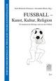 Fußball - Kunst, Kultur, Religion