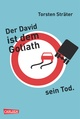 Der David ist dem Goliath sein Tod