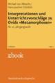 Interpretationen und Unterrichtsvorschläge zu Ovids »Metamorphosen«