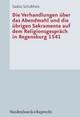 Die Verhandlungen über das Abendmahl und die übrigen Sakramente auf dem Religionsgespräch in Regensburg 1541