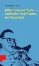 John Howard Yoder - radikaler Pazifismus im Gespräch