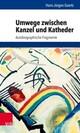 Umwege zwischen Kanzel und Katheder