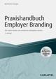 Praxishandbuch Employer Branding - inklusive Arbeitshilfen online