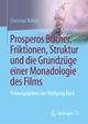 Prosperos Bücher. Friktionen, Struktur und die Grundzüge einer Monadologie des Films