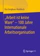 'Arbeit ist keine Ware' - 100 Jahre Internationale Arbeitsorganisation