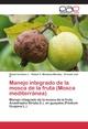 Manejo integrado de la mosca de la fruta (Mosca mediterránea)