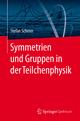 Symmetrien und Gruppen in der Teilchenphysik