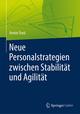 Neue Personalstrategien zwischen Stabilität und Agilität