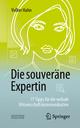 Die souveräne Expertin - 77 Tipps für die verbale Wissenschaftskommunikation