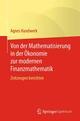 Von der Mathematisierung in der Ökonomie zur modernen Finanzmathematik