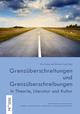 Grenzüberschreitungen und Grenzüberschreibungen in Theorie, Literatur und Kultur