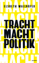 TRACHT MACHT POLITIK