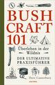 Bushcraft 101 - Überleben in der Wildnis/Der ultimative Survival Praxisführer